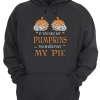 If You Like My Pumpkins You Should See My Pie Unisex Hoodie