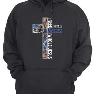 All I Need Today Is A Little Bit Of Seahawks And A Whole Jesus Unisex Hoodie