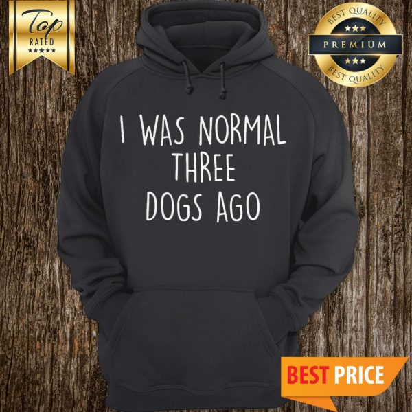 I Was Normal Three Dogs Ago Outfit Hoodie