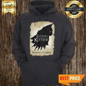 Official Father Of Kittens Breakfast Is Coming Hoodie