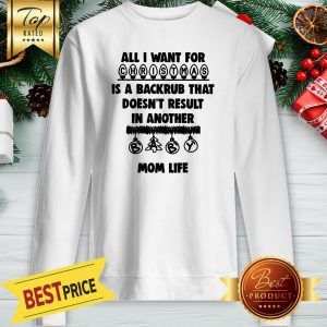 Official All I Want For Christmas Is A Backrub That Doesn't Result In Another Mom Life Sweatshirt