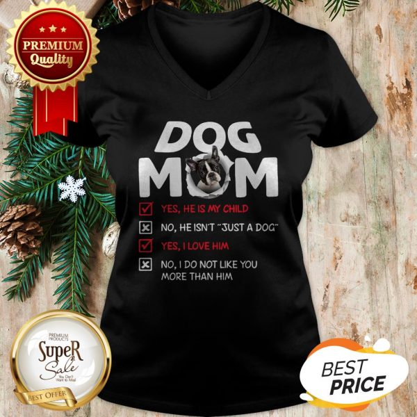 Boston Terrier Dog Mom Yes He Is My Child No He Isn't Just A Dog V-neck
