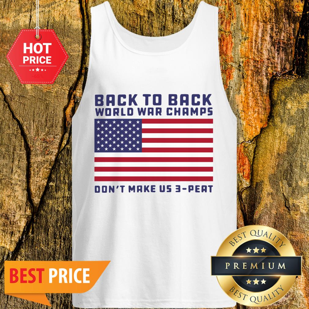Back To Back World War Champs Don't Make Us 3 Peat American Flag Tank Top