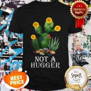 Nice Cactus Sunflower Not A Hugger Shirt