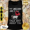 Nice My Unicorn And I Talk Shit About You Deadpool Unicorn Tank Top