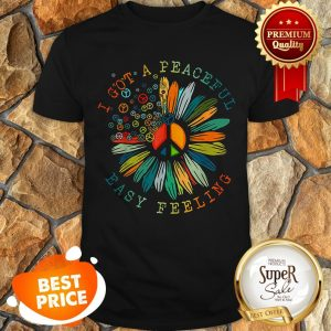 Official Flower Of Peace I Got A Peaceful Easy Feeling Shirt