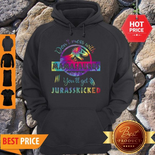 T-Rex Don't Mess With Mamasaurus You'll Get Jurasskicked Colors Hoodie