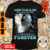 Nice Learn To Be Alone Because No One Will Stay Forever Wolf Shirt