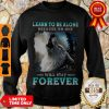 Nice Learn To Be Alone Because No One Will Stay Forever Wolf Sweatshirt