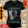 Nice Learn To Be Alone Because No One Will Stay Forever Wolf V-neck