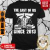Nice The Last Of Us Social Distancing Training Since 2013 Shirt