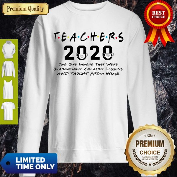 Teachers 2020 The One Where They Were Quarantined Created Lessons Covid-19 Sweatshirt