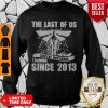 Nice The Last Of Us Social Distancing Training Since 2013 Sweatshirt