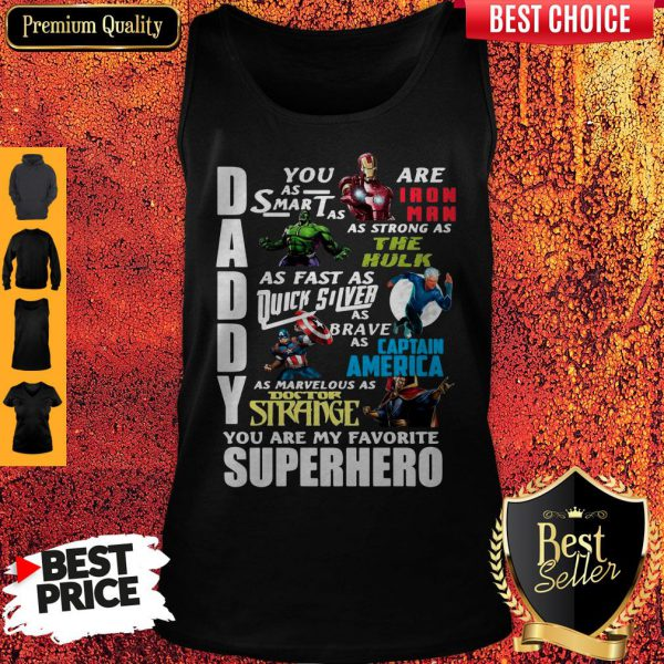 Daddy You Are As Smart As Ironman As Strong As The Hulk You Are My Favorite Superhero Tank Top