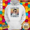 Hot I Love You But Youre All Terrible Vintage Retro Hoodie