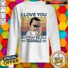 Hot I Love You But Youre All Terrible Vintage Retro Sweatshirt