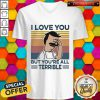 Hot I Love You But Youre All Terrible Vintage Retro V-neck