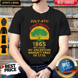 July 4th Juneteenth 1865 Because My Ancestors Weren't Free In 1776 T-Shirt