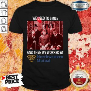 Horror Characters We Used To Smile And Then We Worked At Northwestern Mutual Shirt