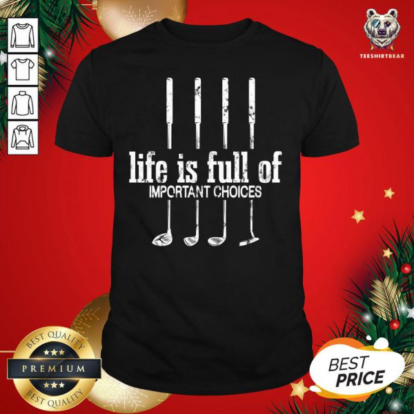 Official Life Is Full Of Important Choices Golf Lover Cute Gift T-Shirt - Design By Teeshirtbear.com