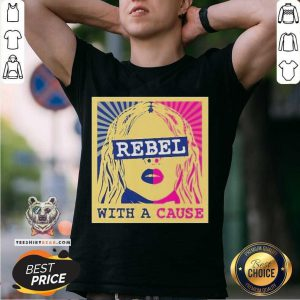 Rebel With A Cause Shirt - Design By Teeshirtbear.com