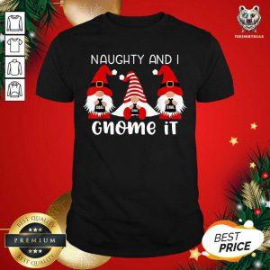 Naughty And I Gnome It Christmas Gnomes Shirt - Design By Teeshirtbear.com