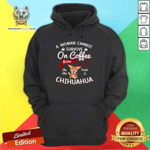 Disappointed A Woman Cannot Survive On Coffee Alone 4 She Also Needs A Chihuahua Hoodie - Design by Teeshirtbear.com