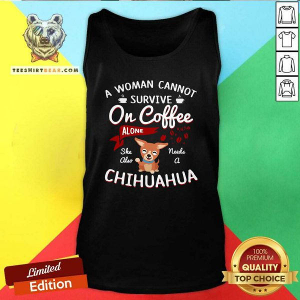 Disappointed A Woman Cannot Survive On Coffee Alone 4 She Also Needs A Chihuahua Tank Top - Design by Teeshirtbear.com