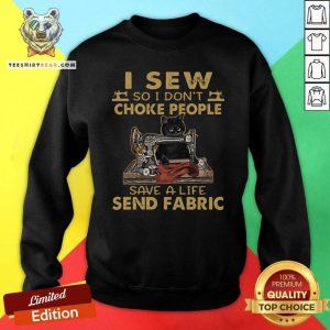 Envious Cat I Sew So I Dont Choke People 9 Save A Life Send Fabric Sweatshirt - Design by Teeshirtbear.com