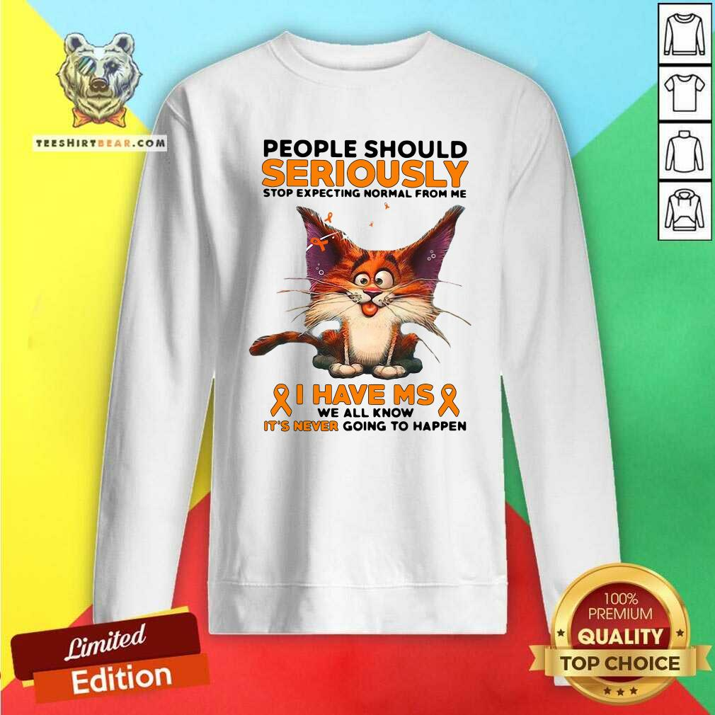 People Should Seriously Stop 1 Expecting Normal From Me Cat Sweatshirt - Design by Teeshirtbear.com