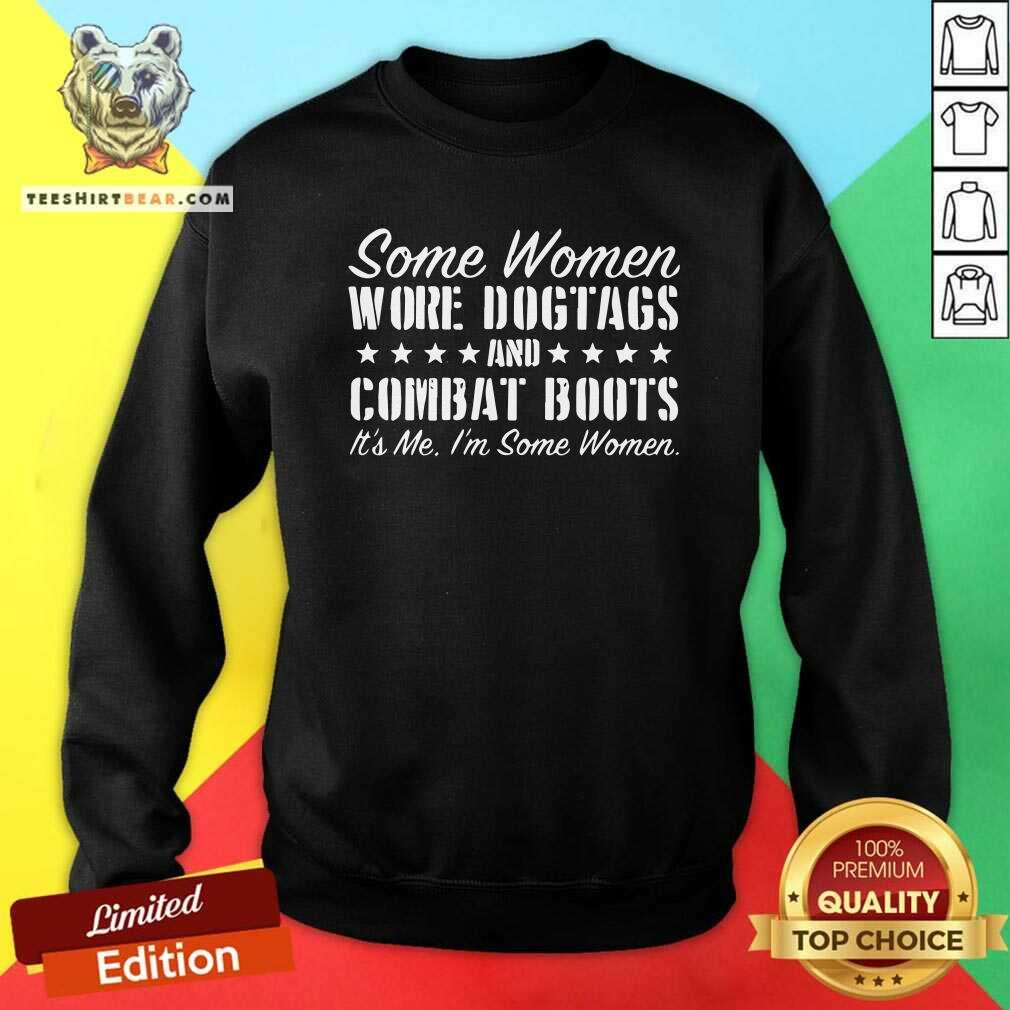 Cool Some Women Wore Dog Tags Combat Boots Sweatshirt