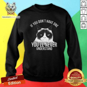 Hot If You Do Not Have One You Will Never Understand Cat Sweatshirt