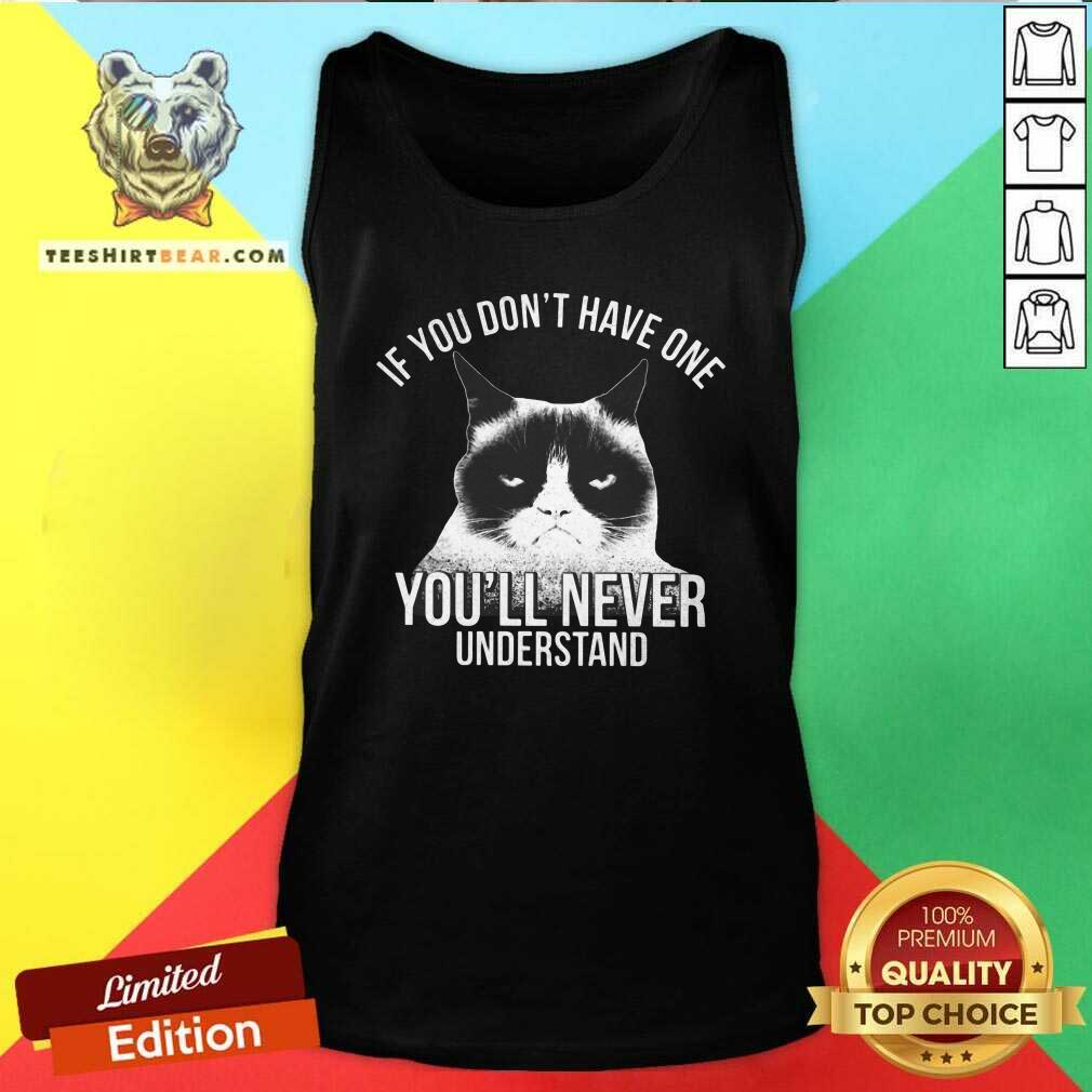 Hot If You Do Not Have One You Will Never Understand Cat Tank Top
