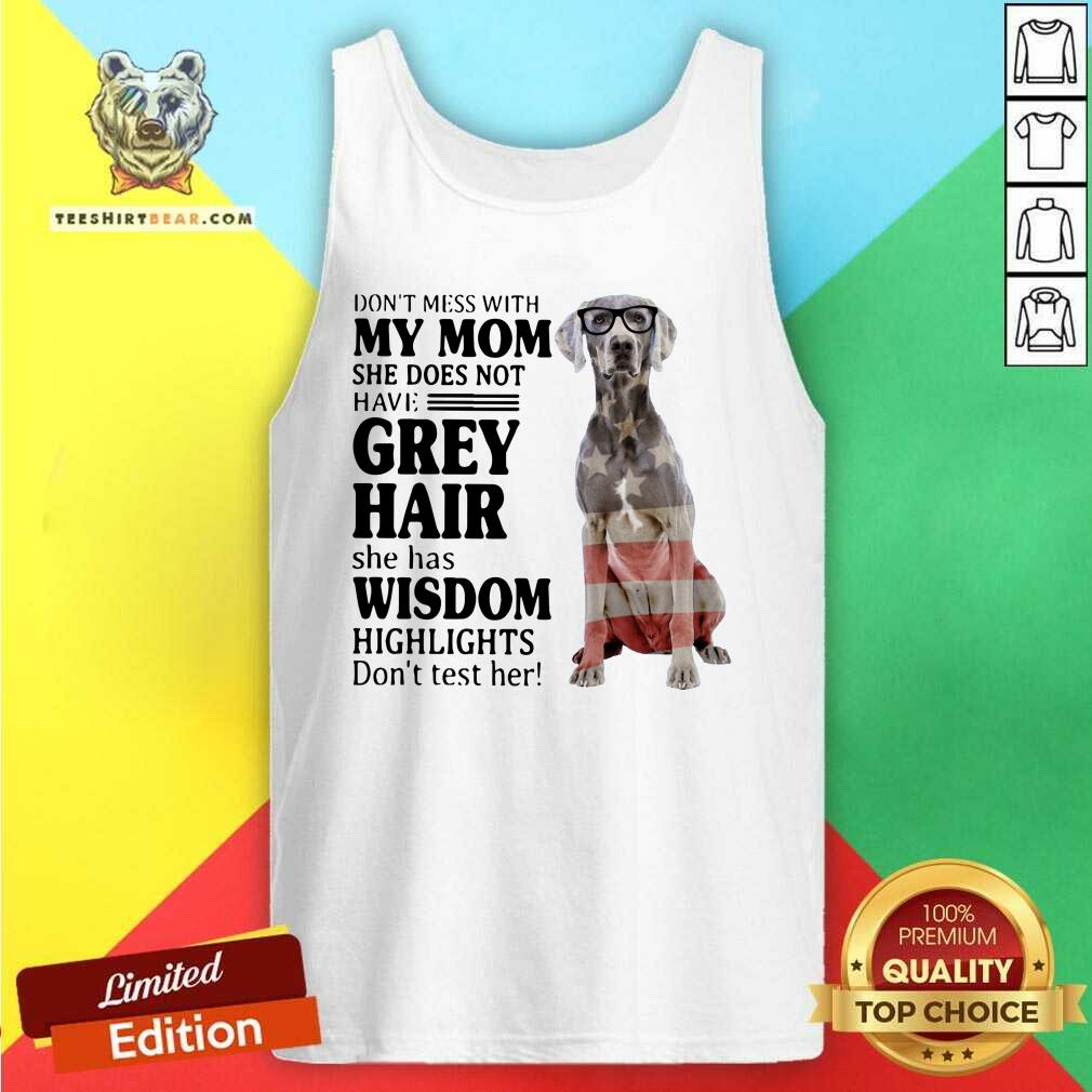 Lovely Do Not Mess With My Mom She Has Wisdom Weimaraner Tank Top