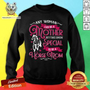 Any Woman Can Be A Mother Special To Be A Horse Mom Sweatshirt