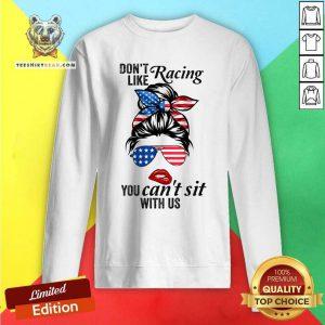 Do Not Like Racing You Can Not Sit With Us Messy Bun Girl American Flag Sweatshirt
