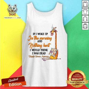 If I Woke Up In The Morning And Nothing Hurt Giraffe Tank Top