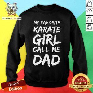My Favorite Karate Girl Calls Me Dad Sweatshirt
